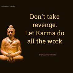 100 Inspirational Buddha Quotes And Sayings That Will Enlighten You - Page 3 of 10 Don't take revenge. Let karma do all the work. Buddhist Quotes, Spiritual Quotes, Wisdom Quotes, True Quotes, Positive Quotes, Karma Quotes Truths, Krama Quotes, Revenge Quotes, Spiritual Growth