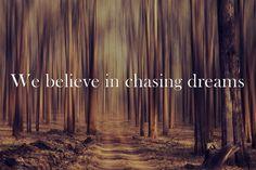 We believe in chasing dreams