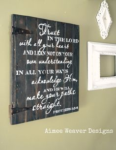I love this sign and the passage endlessly speaks to me.  Aimee Weaver Designs