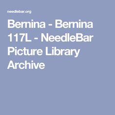 Bernina - Bernina 117L - NeedleBar Picture Library Archive