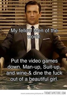 Don't even worry about video games, tv, movies, or comics if you want a girl. Man-up, Suit-up, and wine & dine the crap out of the girl you like. Girls, no matter how un-girly they are, love to be wine & dined.