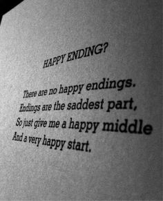 I don't want a happy ending. Give me a happy middle and a very happy start.