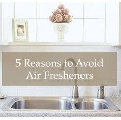 5 Reasons to Avoid Air Fresheners - good stuff! It's best to diffuse!