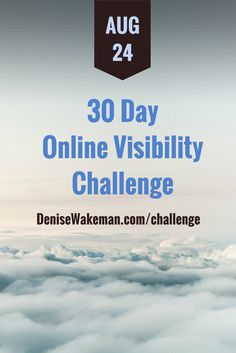 The 30 Day Online Visibility Challenge is starting soon. Details here: http://denisewakeman.com/challenge