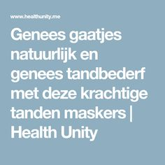 Genees gaatjes natuurlijk en genees tandbederf met deze krachtige tanden maskers | Health Unity Natural Medicine, Health Fitness, Website, Healthy, Unity, Cleaning, Cosmetics, Lifestyle, Health