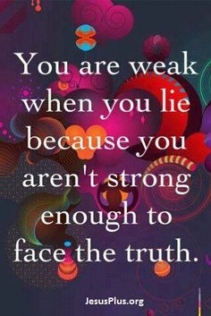 This certainly applies to my daughter's mean-hearted ex who faked us out for years and who was even so weak to cheat. (And left her lying on the ground. But NOT for long when she had me and others to pick her up...those who truly care about her and always will)