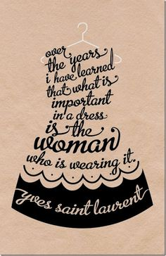 You are More Important than Any Dress You Are Wearing by Yves Saint Laurent