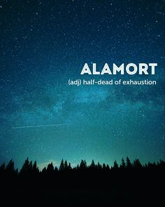 Alamort: half-dead of exhaustion Unusual Words, Weird Words, Rare Words, Unique Words, Cool Words, Interesting Words, Fancy Words, Words To Use, Big Words