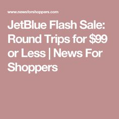 JetBlue Flash Sale: Round Trips for $99 or Less | News For Shoppers