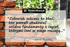 Człowiek sukcesu to ktoś... #Brinkley-David,  #Sukces-i-sława Book Worms, Wisdom, Words, Awesome, Quotes, Inspiration, Quotations, Biblical Inspiration, Be Awesome
