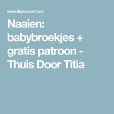 Naaien: babybroekjes + gratis patroon - Thuis Door Titia Diy Baby, Everything
