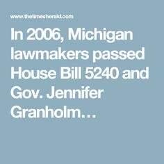 In 2006, Michigan lawmakers passed House Bill 5240 and Gov. Jennifer Granholm…