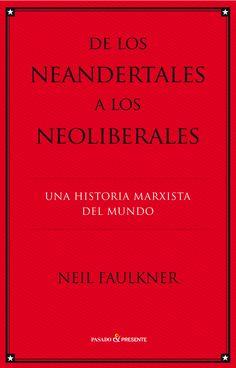 De los neandertales a los neoliberales Una historia marxista del mundo / Neil Faulkner ; traducción castellana de Juanmari Madariaga Editorial:Barcelona : Pasado & Presente, 2014 http://absysnet.bbtk.ull.es/cgi-bin/abnetopac?TITN=524420