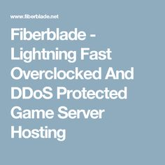 Fiberblade - Lightning Fast Overclocked And DDoS Protected Game Server Hosting