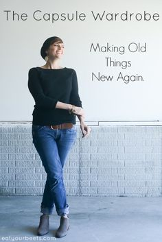 Capsule Wardrobe – Fall – Making Old Things New Again | http://www.eatyourbeets.com/fashion/capsule-wardrobe-old-is-new/