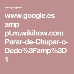 www.google.es amp pt.m.wikihow.com Parar-de-Chupar-o-Dedo%3Famp%3D1