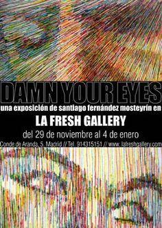 Damn Your Eyes  Artistas/s:  -Santiago F. Mosteyrín  Organiza y/o se celebra:  -La Fresh Gallery