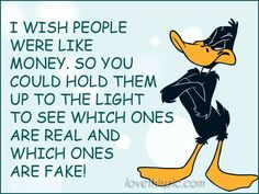 I wish funny quotes people money mean fake humor Daffy Duck Quotes, Name Pictures, Money Quotes, Thats The Way, I Wish, Sarcastic Quotes, I Can Relate, Wtf Funny, Cartoon Styles