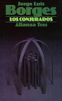 Los conjurados - Jorge Luis Borges. - Fiel compañero sobretodo en las noches. Una de mis adquisiciones de la FILUC (2010)