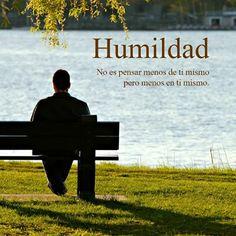 Humildad no es pensar menos de ti mismo pero menos en ti mismo. Danos like en Facebook: https://www.facebook.com/valoresparatodalavida