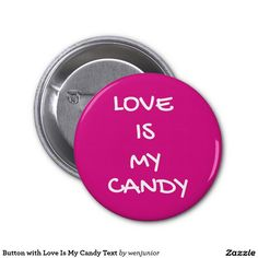 Button with Love Is My Candy Text