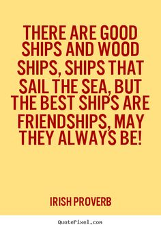 Discover and share Are Ship Quotes. Explore our collection of motivational and famous quotes by authors you know and love. Friendship Pictures Quotes, Motto, Cool Words, Wise Words, Sailing Quotes, Great Quotes, Inspirational Quotes, Irish Proverbs, Lines Quotes