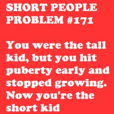 this was so me. In grade 5, I was one of the tallest girls but then I stopped growing and everyone else started :P