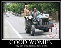 Good women can bring balance to your life.