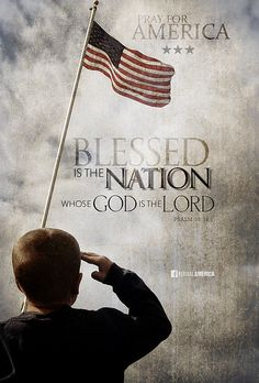 Blessed is the nation whose God is the Lord; and the people whom he hath chosen for his own inheritance. Pray For America, I Love America, God Bless America, American Pride, American Flag, Psalm 33, Patriotic Pictures, Labor Day, C & A