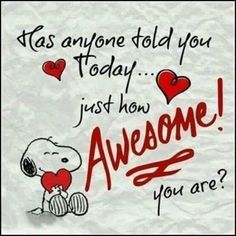 I just wanted to peek in and tell you you are awesome! Have the best day ever! You are awesome! You are awesome! You are awesome! Snoopy Love, Charlie Brown And Snoopy, Snoopy And Woodstock, Snoopy Quotes Love, Thank You Snoopy, Happy Snoopy, Peanuts Quotes, Valentines Day Sayings, Valentine Images