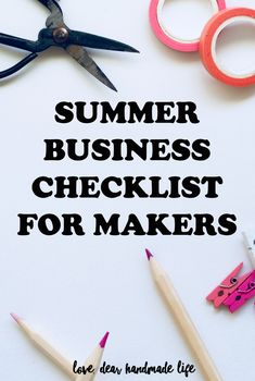 summer business checklist for makers Dear Handmade Life