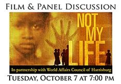Not My Life takes viewers into a world where human trafficking and modern slavery are an everyday occurrence. Film is followed by a discussion with a panel provided by World Affairs Council of Harrisburg.