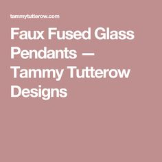 Faux Fused Glass Pendants — Tammy Tutterow Designs Glass Pendants, Fused Glass, Jewelry Making, Tutorials, How To Make, Design, Design Comics, Jewellery Making, Make Jewelry