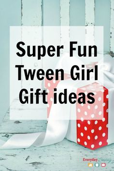 Super Fun Tween Girl Gift Ideas