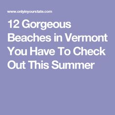 12 Gorgeous Beaches in Vermont You Have To Check Out This Summer