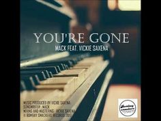 You're Gone - Mack ft _ Vickie Saxena
