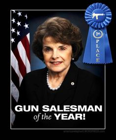 """Dianne Feinstein.  Don't you just want to snatch every hair out of her head??  LIBERAL IDIOT!!..[Another reason to have term limits, should really be if they don't stand for/fight for the Constitution by 1 year, should be kicked out( being """"liberal"""" with that,think of the damage they could do in that time, except maybe if that was the rule they'd think twice before the corruption they do now..csw]"""