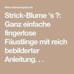 Strick-Blume 's ❀: Ganz einfache fingerlose Fäustlinge mit reich bebilderter Anleitung. . .