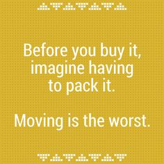 nprradiopictures:  she-works:  Before you buy it, imagine having to pack it. Moving is the worst. Anonymous We're asking women to share thei...