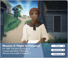 Amazingly INTENSE interactive about life as a slave.  Tons of problem solving scenarios.