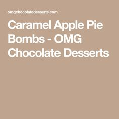 Caramel Apple Pie Bombs - OMG Chocolate Desserts