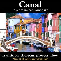 In a dream, a canal can represent... More dream meaning at TheCuriousDreamer...  #dreammeaning #dreamsymbol