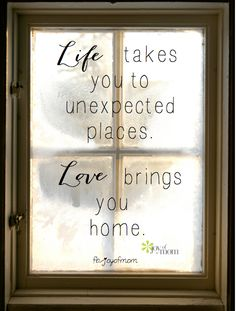 Life takes you to unexpected places. Love brings you home... <3 #lifequotes #familyquotes #joyofmom