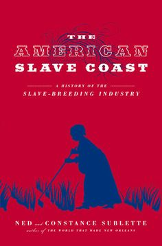 Sublette, Ned, and Constance Sublette. The American Slave Coast: A History of the Slave-Breeding Industry. Chicago : Lawrence Hill Books, [2016]. The year 1809 marked conversion from importation to domestic breeding basis of American chattel slavery of African-descended people. Highlights the economic valence between South Carolina dealers / economic elites as importers and those in Virginia as breeders.