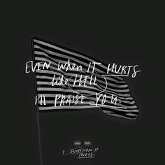 """Even when it hurts like hell, I'll praise YOU."" #hillsongunited"