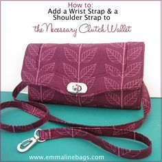 How to Add a Wrist Strap or a Removable Shoulder Strap to your Necessary Clutch Wallet - A Tutorial - Emmaline Bags: Sewing Patterns and Purse Supplies