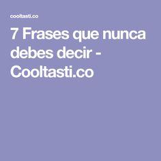 7 Frases que nunca debes decir - Cooltasti.co