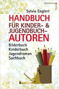 Handbuch für Kinder- und Jugendbuch-Autoren: Bilderbuch, Kinderbuch, Jugendroman, Sachbuch: schreiben, illustrieren und veröffentlichen: Amazon.de: Sylvia Englert: Bücher