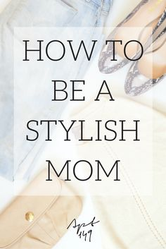 HOW TO BE A STYLISH MOM