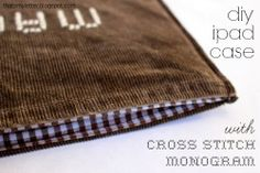 """That's My Letter: """"I"""" is for Ipad Case, diy corduroy ipad case with cross stitch monogram"""